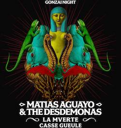 Gonzai Night : Matias Aguayo & The Desmodemonas + La Mverte + Casse Gueule