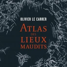 Atlas des lieux maudits - Olivier Le Carrer